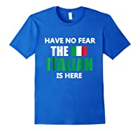 Have No R The Italian Is Here Italy Pride Funny Shirts Royal Blue