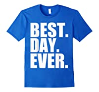 Best Day Ever Funny Sayings Event T-shirt Royal Blue