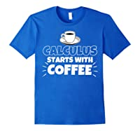 Calculus Starts With Coffee Funny Gift Shirts Royal Blue
