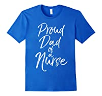 Proud Dad Of A Nurse Fun Cute Father Nursing Shirts Royal Blue