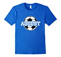 Soccer Boy August Birthday T-shirt Soccer Ball \\\'s Name Royal Blue