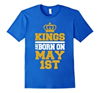 Kings Are Born On May 1st Birthday For Shirts Royal Blue