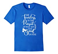 Be Rless In The Pursuit Of What Sets Your Soul On Fire T-shirt Royal Blue
