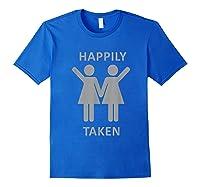 Happily Taken Lesbian Shirt - Gay Lesbians Couple T-shirts Royal Blue