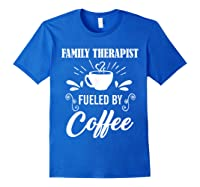 Family Therapist Quote Family Therapist T-shirt Royal Blue