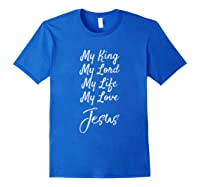 My King My Lord My Life My Love Jesus Christian Shirts Royal Blue