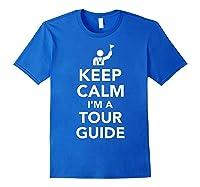 Keep Calm I\\\'m A Tour Guide T-shirt Royal Blue