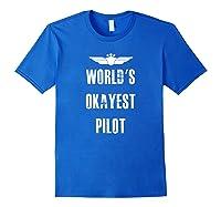 World's Okayest Pilot Funny Flying Aviation Shirts Royal Blue