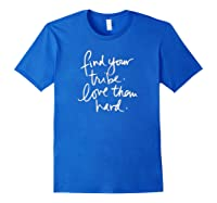 Trending Find Your Tribe Love Them Hard Shirts Royal Blue