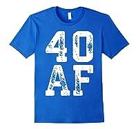 40 Af 40th Birthday Gif Shirts Royal Blue