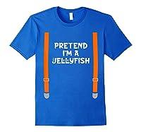 Pretend I'm Jellyfish Funny Lazy Halloween Party Costume Shirts Royal Blue