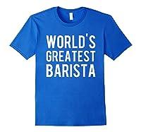 World's Greatest Barista Shirts Royal Blue