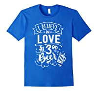 Anti Valentines Day Gifts - I Believe In Love At Third Beer T-shirt Royal Blue