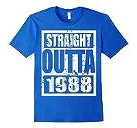 Straight Outta 1988 Tshirt 31th Birthday Gift Shirt T-shirt Royal Blue