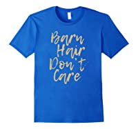 Barn Hair Don't Care Cute Horse Girl Show Christmas Gift Shirts Royal Blue