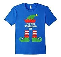 I\\\'m The Stubborn Elf Funny Matching Family Group Christmas T-shirt Royal Blue