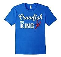 Crawfish Crawfish King Funny Gif Shirts Royal Blue
