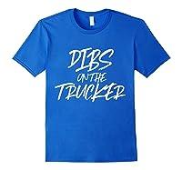 Dibs On The Trucker Funny Husband Wife Semi Trailer T-shirt Royal Blue