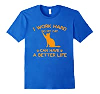 Work Hard So My Cat Can Have A Better Life Cat Lover Gift Shirts Royal Blue