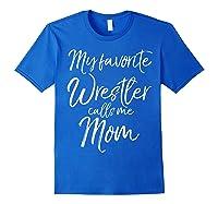 Cute Wrestling Mother Gift My Favorite Wrestler Calls Me Mom T-shirt Royal Blue