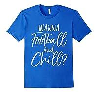Wanna Football And Chill Funny Vintage Sports Pun Shirts Royal Blue