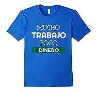 Mucho Trabajo Poco Dinero Funny Spanish Phrases Shirts Royal Blue