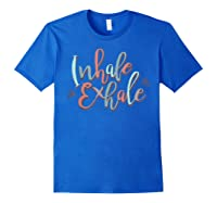 Inhale Exhale Yoga Quote Ness T-shirt Royal Blue