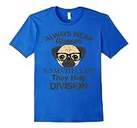 Always Wear Eyeglasses To Math Class Funny Pug Dog T-shirt Royal Blue