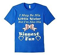May Be His Little Sister Biggest Fan Baseball Shirts Royal Blue