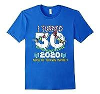 Turned 30 In Quarantine Cute 30th Birthday Gift Shirts Royal Blue