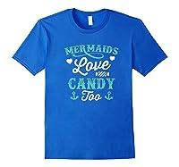 Mermaids Love Candy Too Funny Halloween Shirts Royal Blue