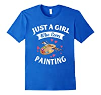 Just A Girl Who Loves Painting, Art Lovers Girls Shirts Royal Blue