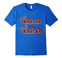 Put Sriracha On My Sriracha Hot Chili Sauce Shirts Royal Blue