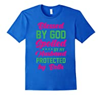 Blessed By God Spoiled By My Husband Protected By Both Shirts Royal Blue