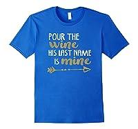 Pour The Wine His Last Name Is Mine T Shirt T-shirt Royal Blue