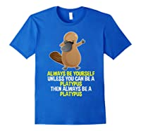 Always Be Yourself Dabbing Platypus T Shirt Gifts For Royal Blue