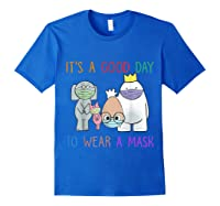 It's A Good Day To Wear A Mask Funny Gift Shirts Royal Blue