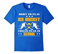 Born To Play Ice Hockey Forced To Go To School T-shirt Royal Blue