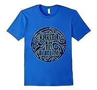 Karma Has No Deadline Funny Revenge Karma Quote Shirts Royal Blue