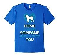 Pug Dog Funny Gift Home Is With Dog Shirts Royal Blue