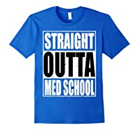 Cool Straight Outta Med School Graduation Shirt Royal Blue