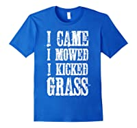 I Came Mowed I Kicked Grass - Funny Lawn Mowing Shirt Royal Blue