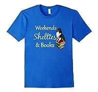 Love My Tri-sheltie, Weekends Books Sheltie Mom Gift T-shirt Royal Blue