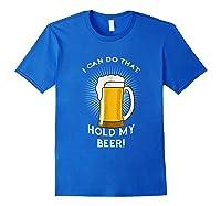 Hold My Beer Funny Humor Gag Gift T-shirt Royal Blue