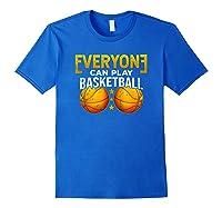 Everyone Can Play Basketball Funny Coach Player Gift Bballer Shirts Royal Blue