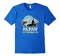 S Papaw Fishing Shirt Grandpa Best Fisherman Ever Gift Tee Royal Blue