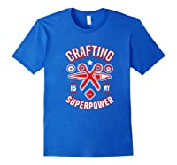 Crafting Is My Superpower T-shirt Royal Blue