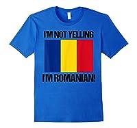 I'm Not Yelling I'm Romanian Countries Flag Romania Quote B Shirts Royal Blue