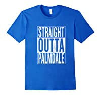 Straight Outta Palmdale Great Travel Gift Idea Shirts Royal Blue