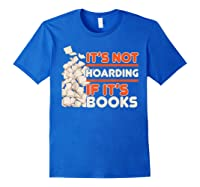Reading It's Not Hoarding If It's Books Gifts Shirts Royal Blue
